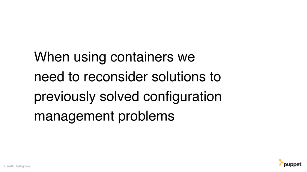 When using containers we need to reconsider sol...