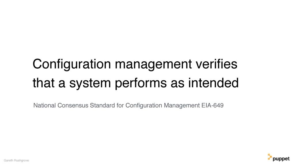 Configuration management verifies that a system p...