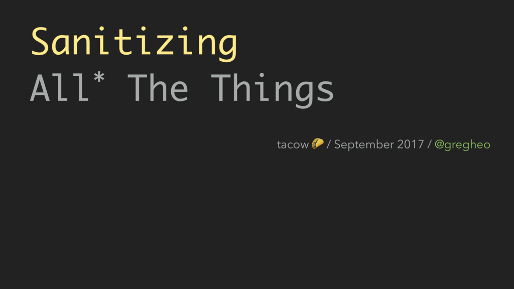 Sanitizing All* The Things tacow  / September ...