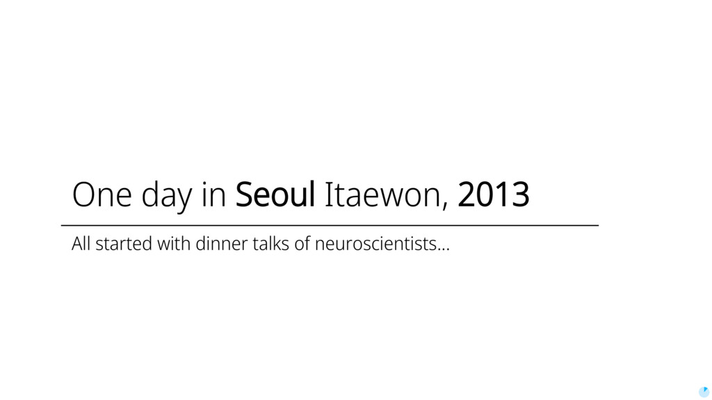 One day in Seoul Itaewon, 2013 All started with...