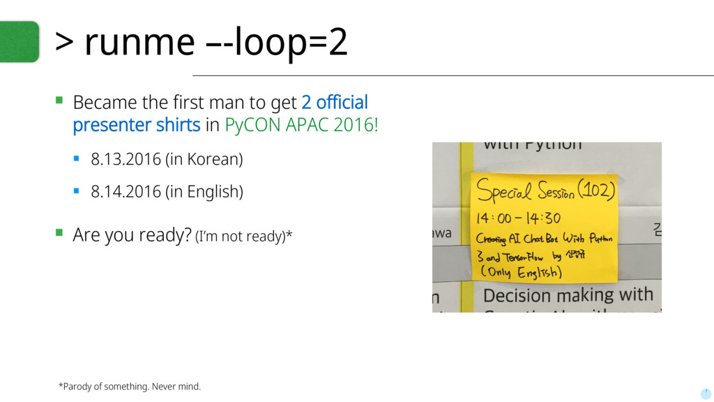 > runme –-loop=2 ▪ Became the first man to get ...