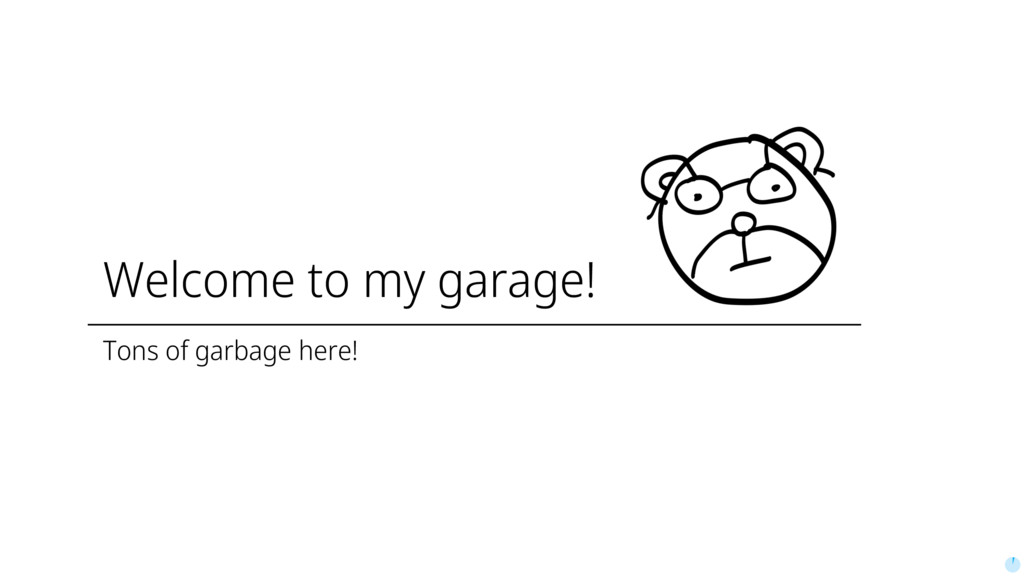 Welcome to my garage! Tons of garbage here!