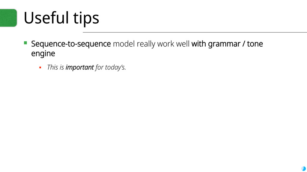 Useful tips ▪ Sequence-to-sequence model really...