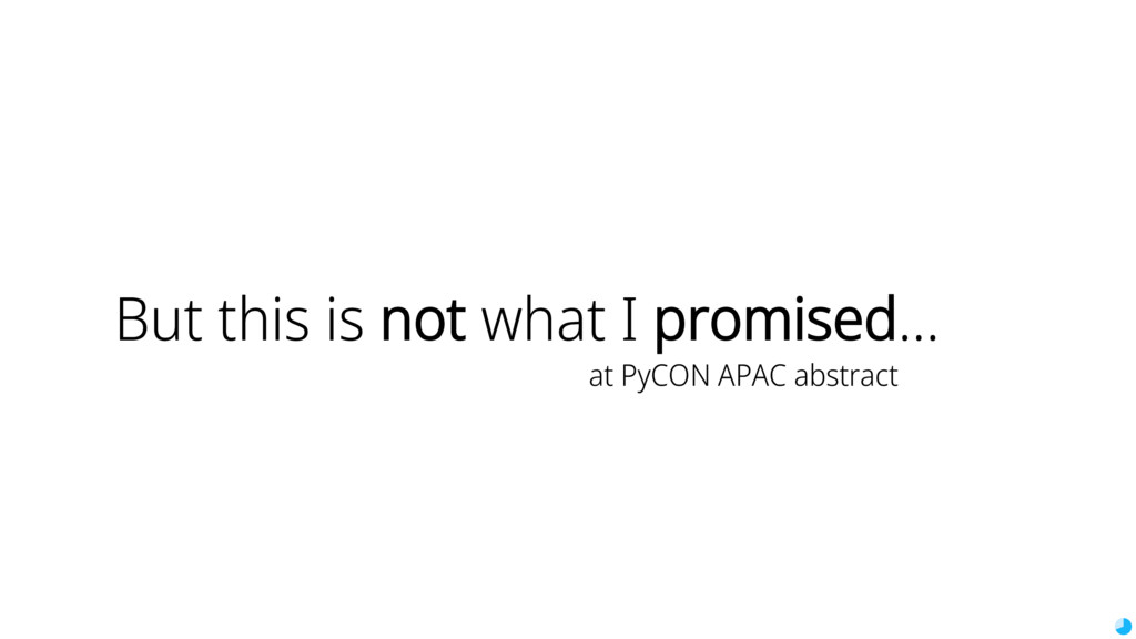 But this is not what I promised... at PyCON APA...