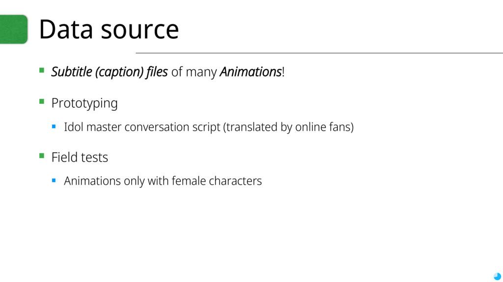 Data source ▪ Subtitle (caption) files of many ...