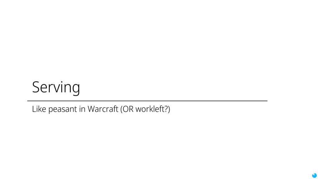 Serving Like peasant in Warcraft (OR workleft?)