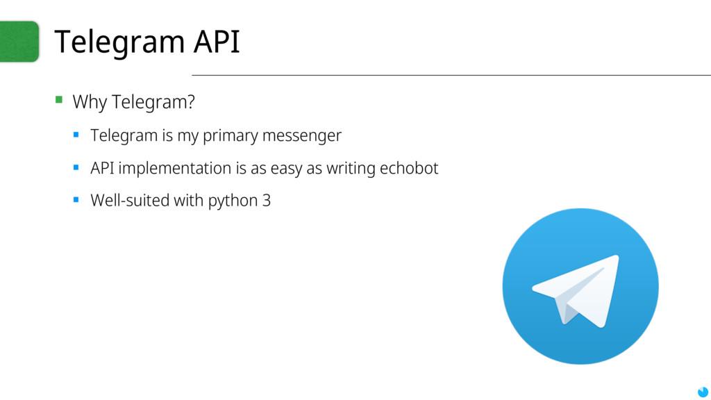 Telegram API ▪ Why Telegram? ▪ Telegram is my p...
