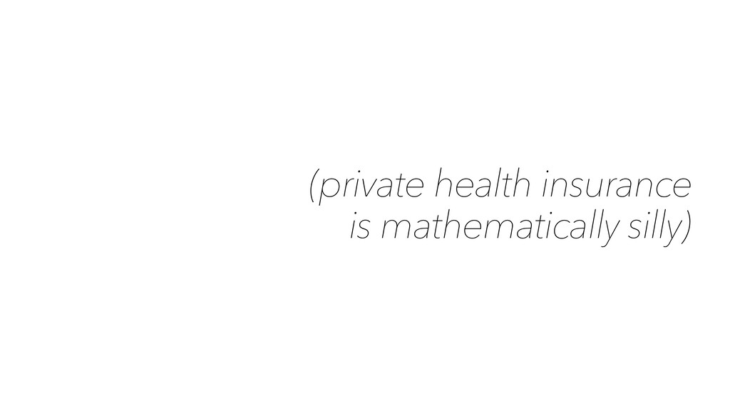 (private health insurance is mathematically sil...