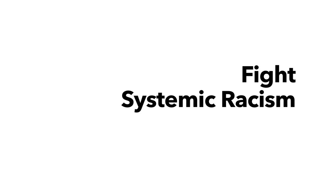 Fight Systemic Racism