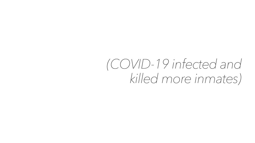 (COVID-19 infected and killed more inmates)