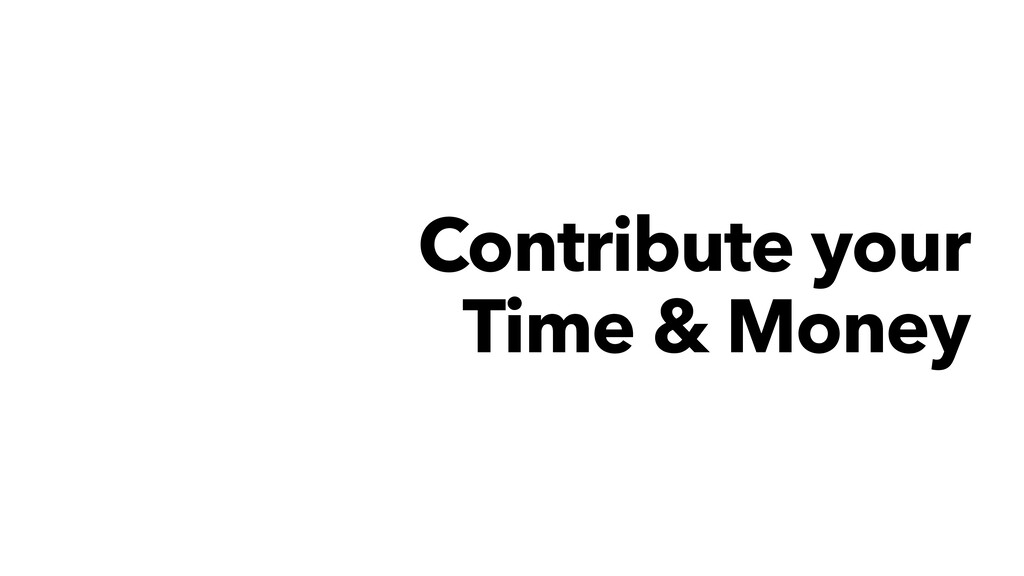 Contribute your Time & Money