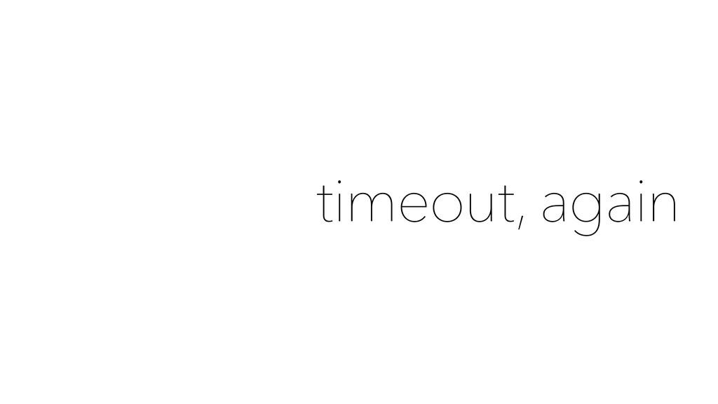 timeout, again