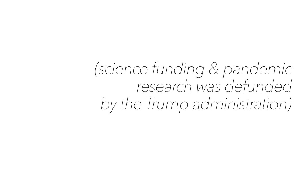 (science funding & pandemic research was defund...