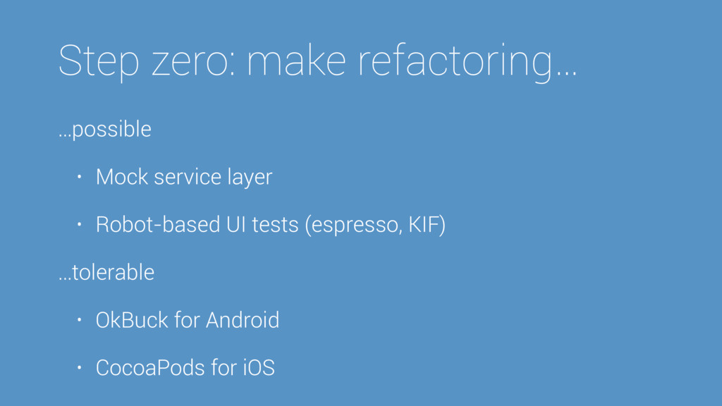Step zero: make refactoring… …possible • Mock s...