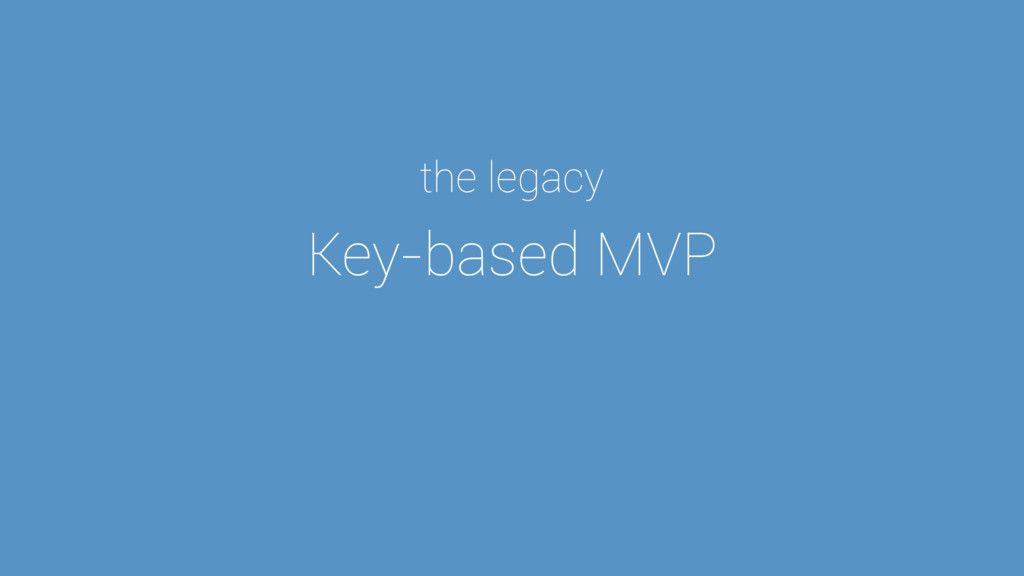 Key-based MVP the legacy