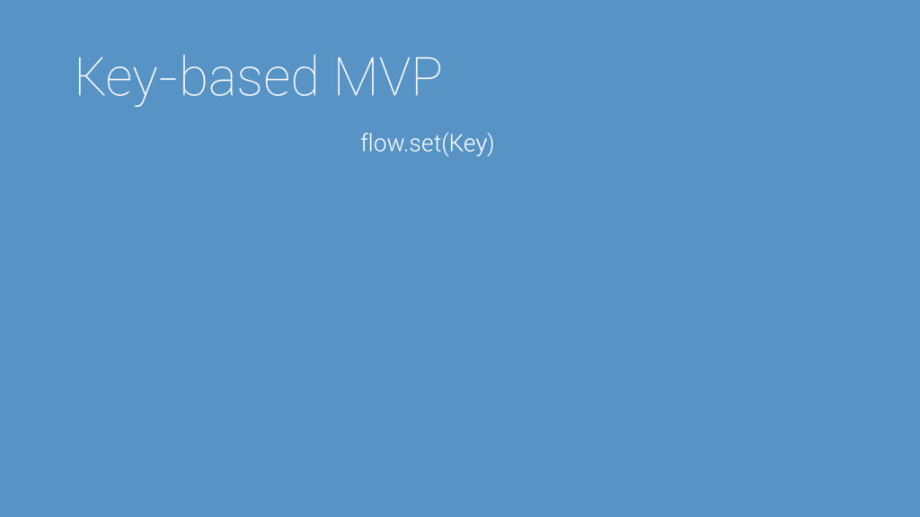 Key-based MVP Key flow.set(Key)