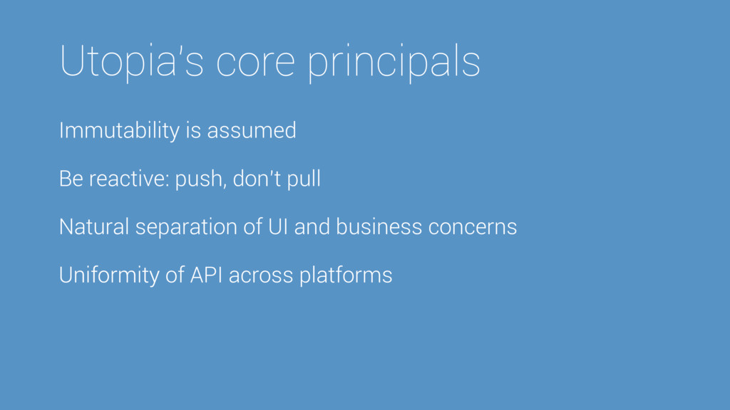 Utopia's core principals Immutability is assume...