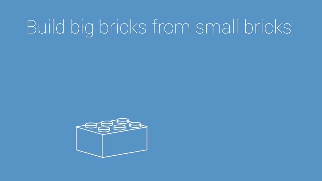 Build big bricks from small bricks