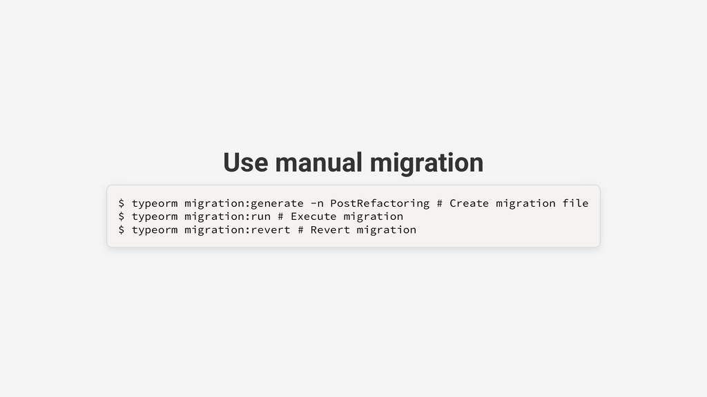Use manual migration $ typeorm migration:genera...