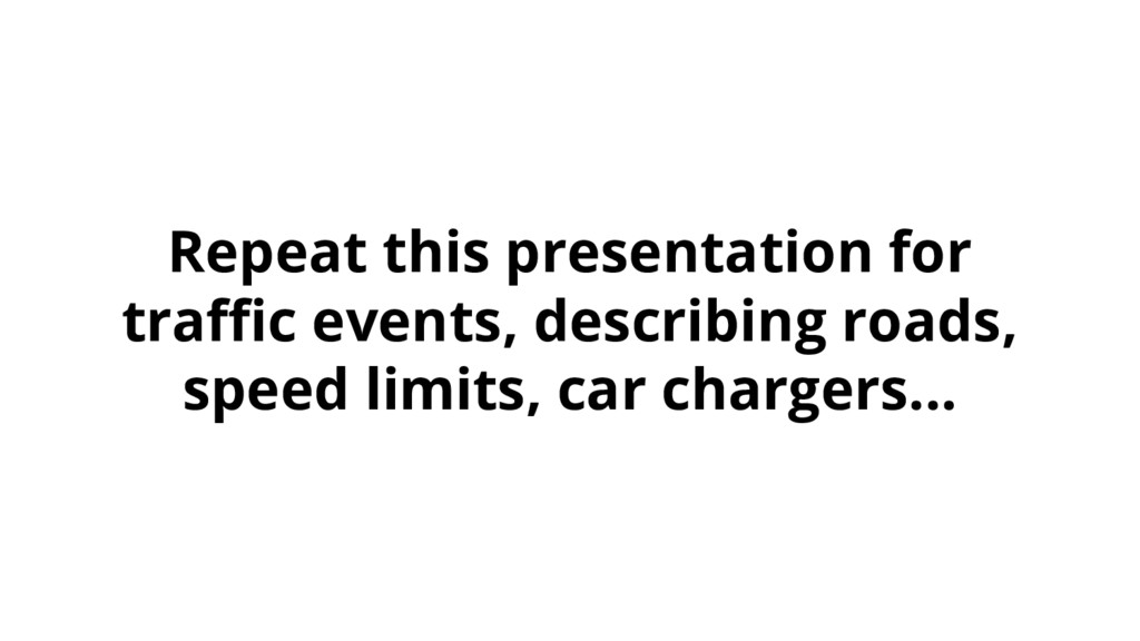 Repeat this presentation for traffic events, de...