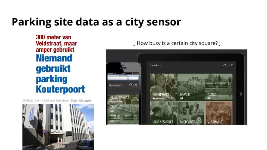 Parking site data as a city sensor ↓ How busy i...