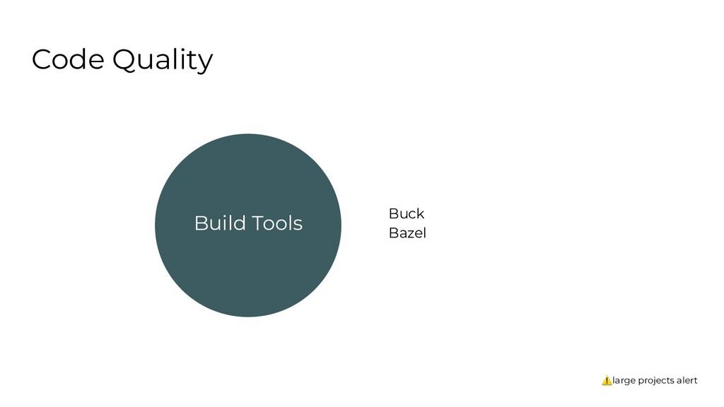 Code Quality Build Tools Buck Bazel ⚠large proj...