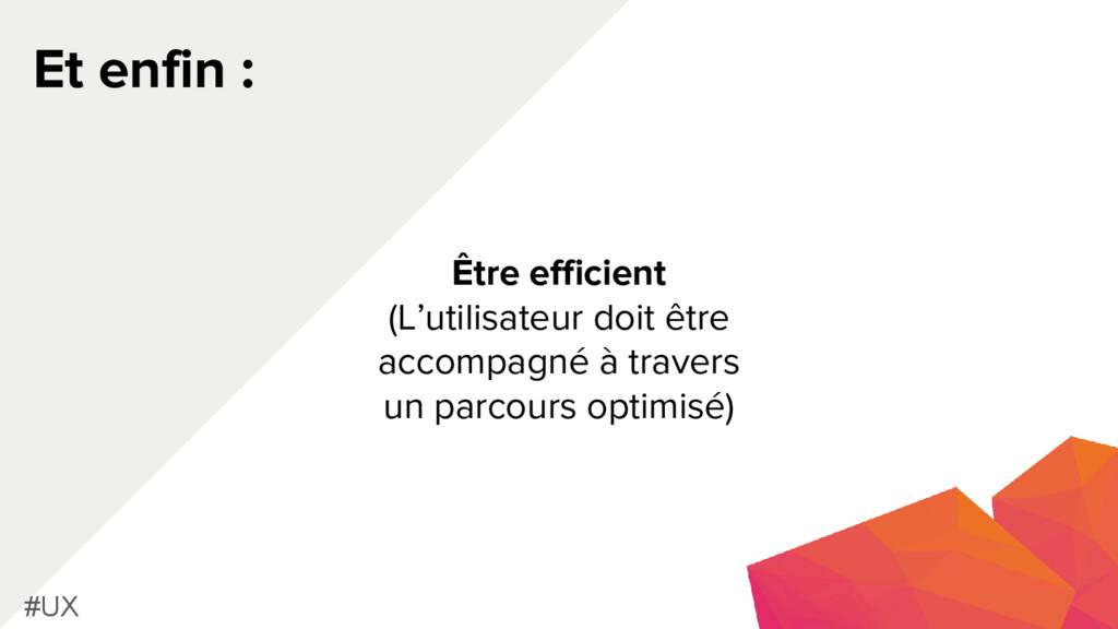 Et enfin : #UX Être efficient (L'utilisateur do...