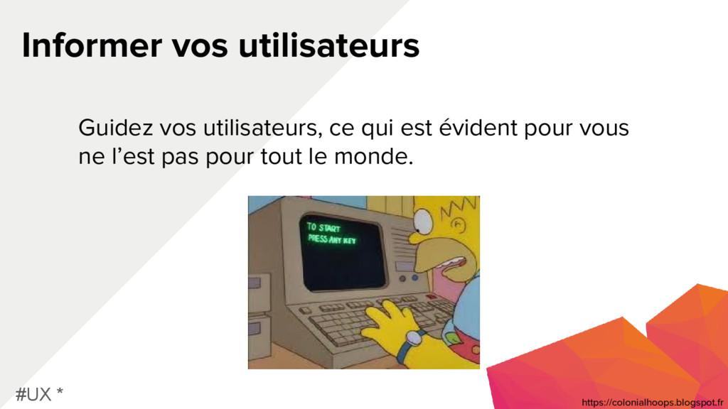 Informer vos utilisateurs #UX * Guidez vos util...