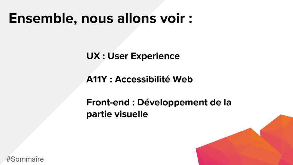Ensemble, nous allons voir : #Sommaire UX : Use...