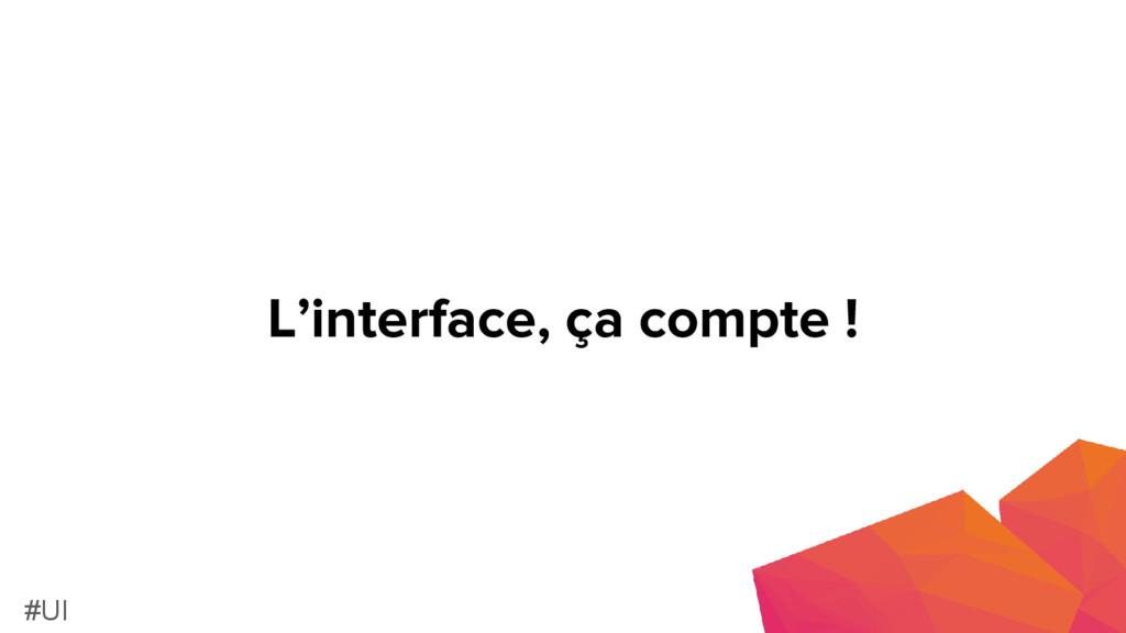 L'interface, ça compte ! #UI