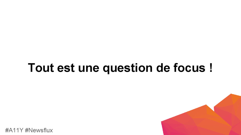 Tout est une question de focus ! #A11Y #Newsflux