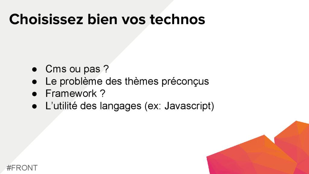 Choisissez bien vos technos #FRONT ● Cms ou pas...