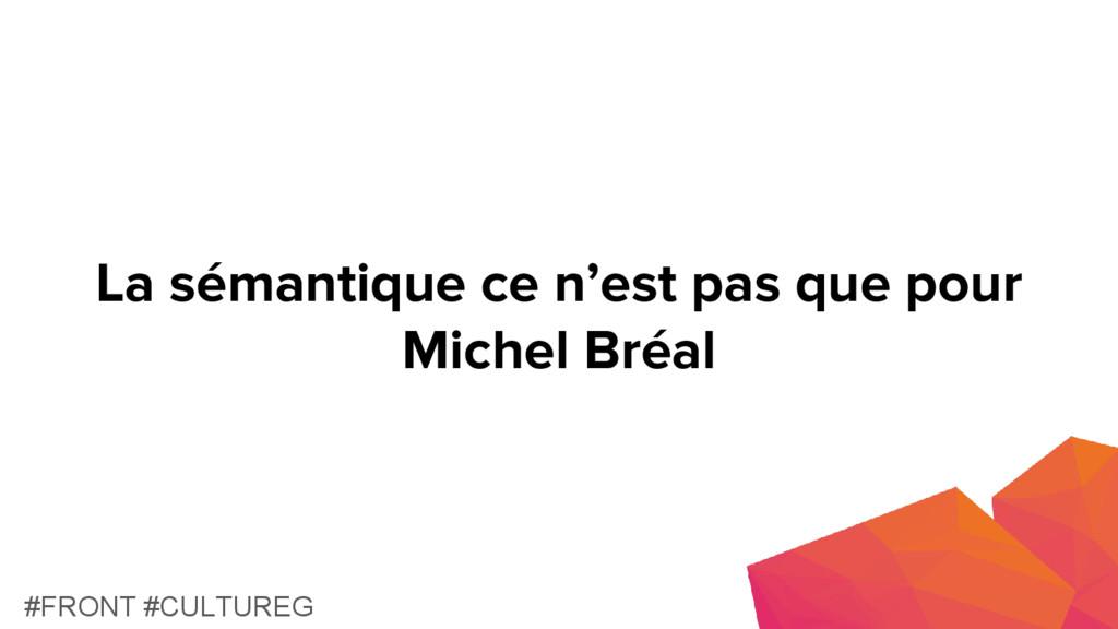 La sémantique ce n'est pas que pour Michel Bréa...