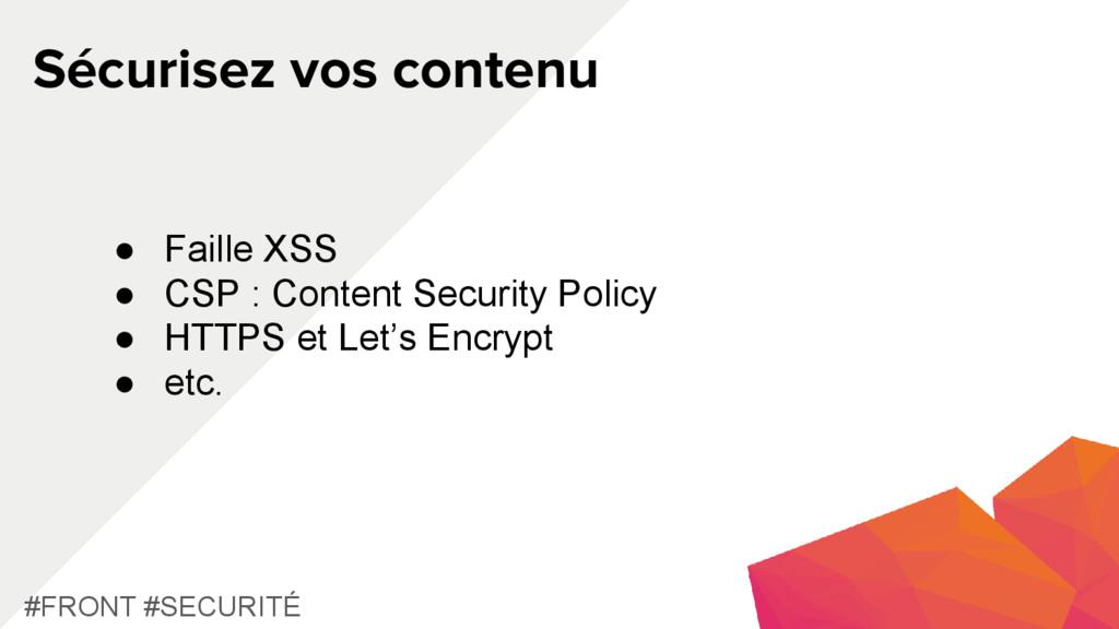 Sécurisez vos contenu #FRONT #SECURITÉ ● Faille...