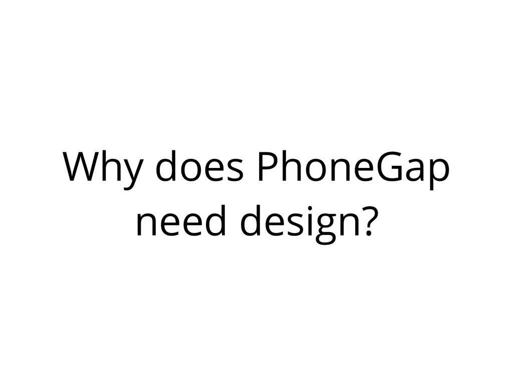 Why does PhoneGap need design?