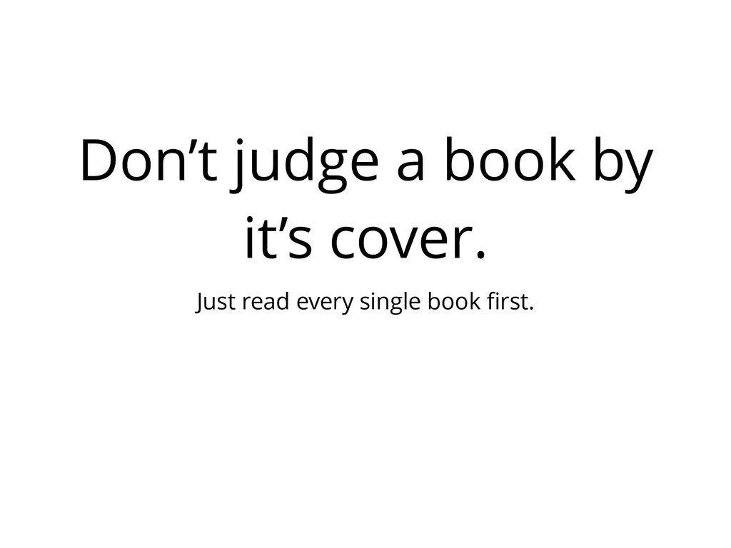 Don't judge a book by it's cover. Just read eve...