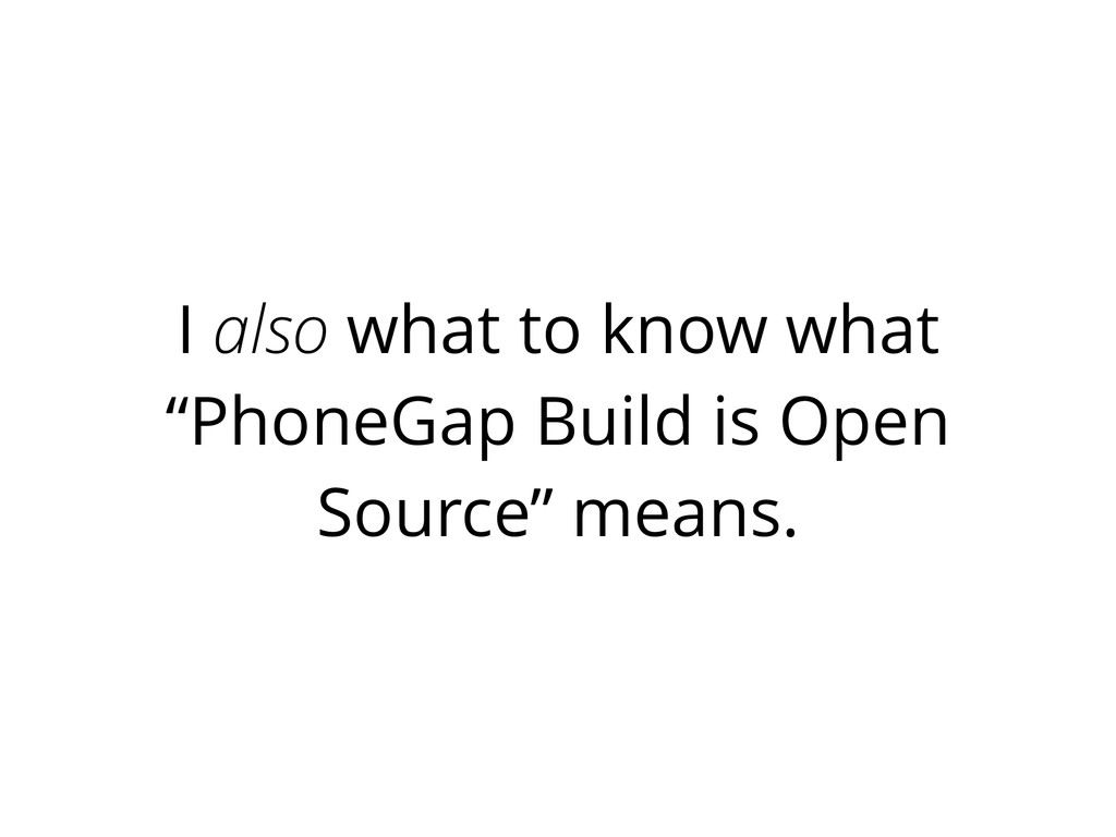 "I also what to know what ""PhoneGap Build is Ope..."