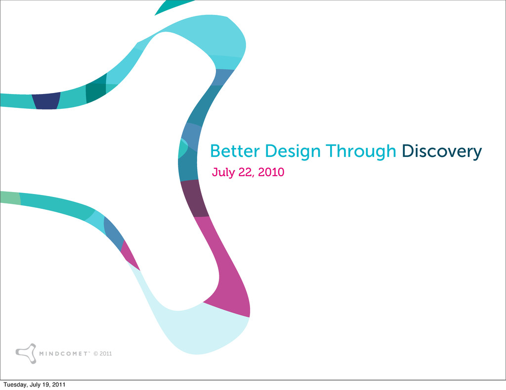 © 2011 Better Design Through Discovery July 22,...
