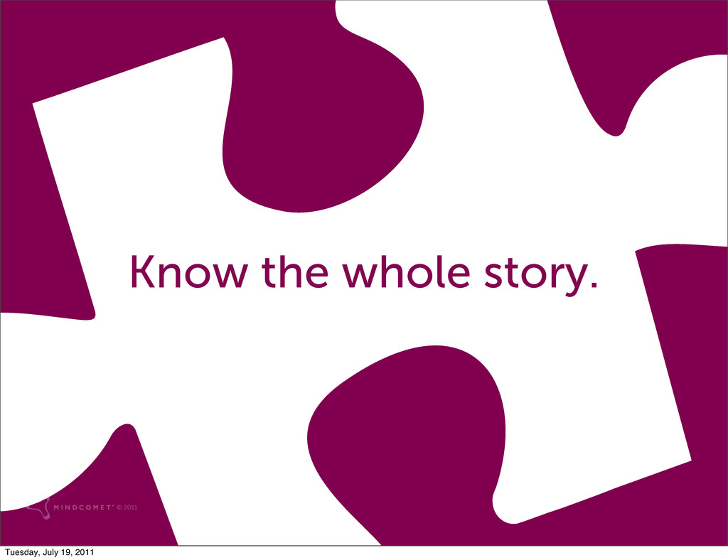 Know the whole story. © 2011 Tuesday, July 19, ...