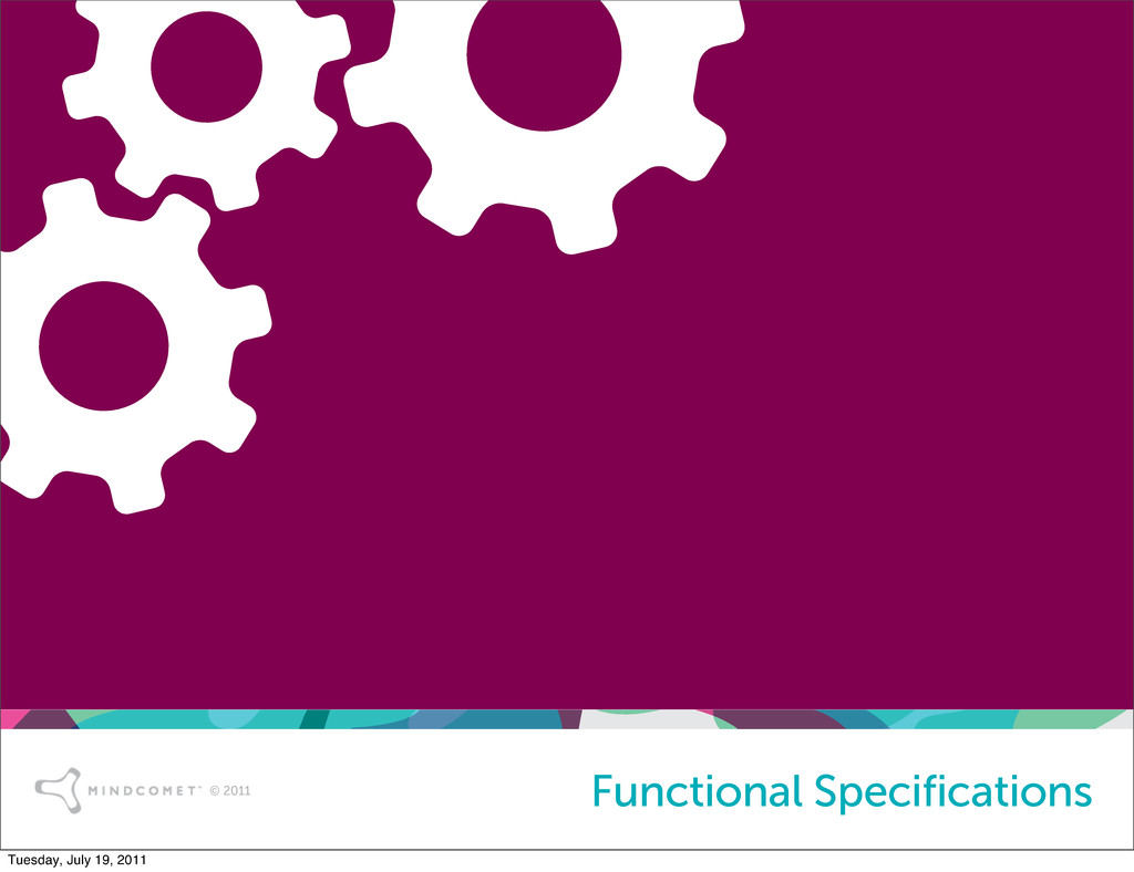 © 2011 Functional Specifications Tuesday, July ...