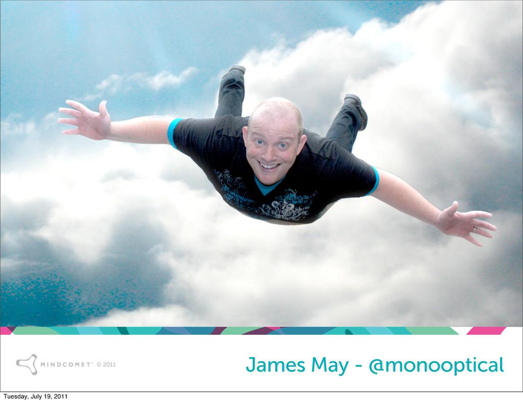 © 2011 James May - @monooptical Tuesday, July 1...