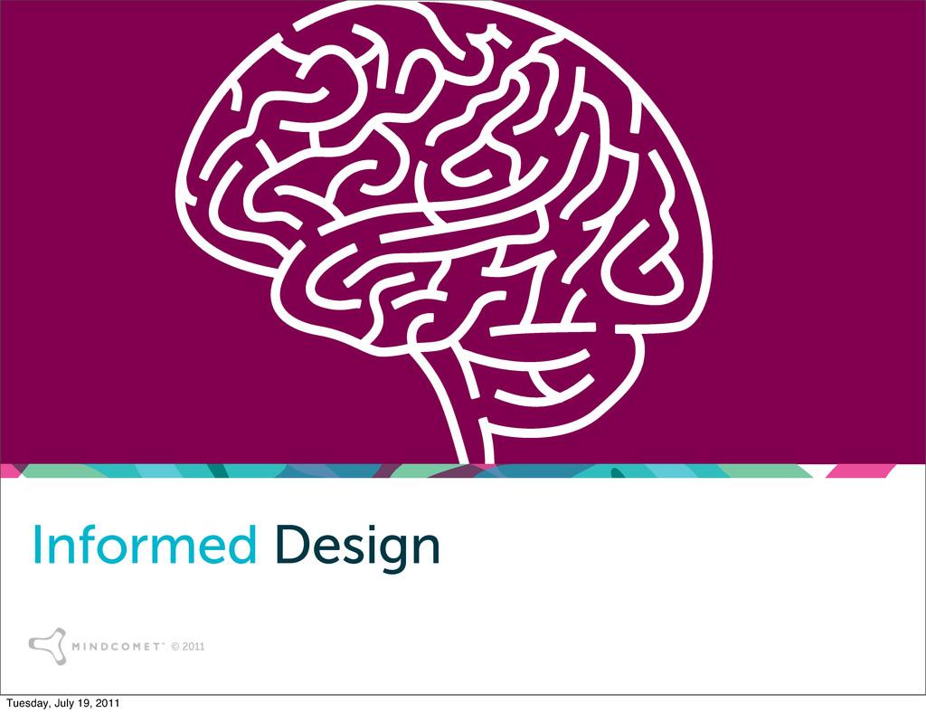 © 2011 Informed Design Tuesday, July 19, 2011