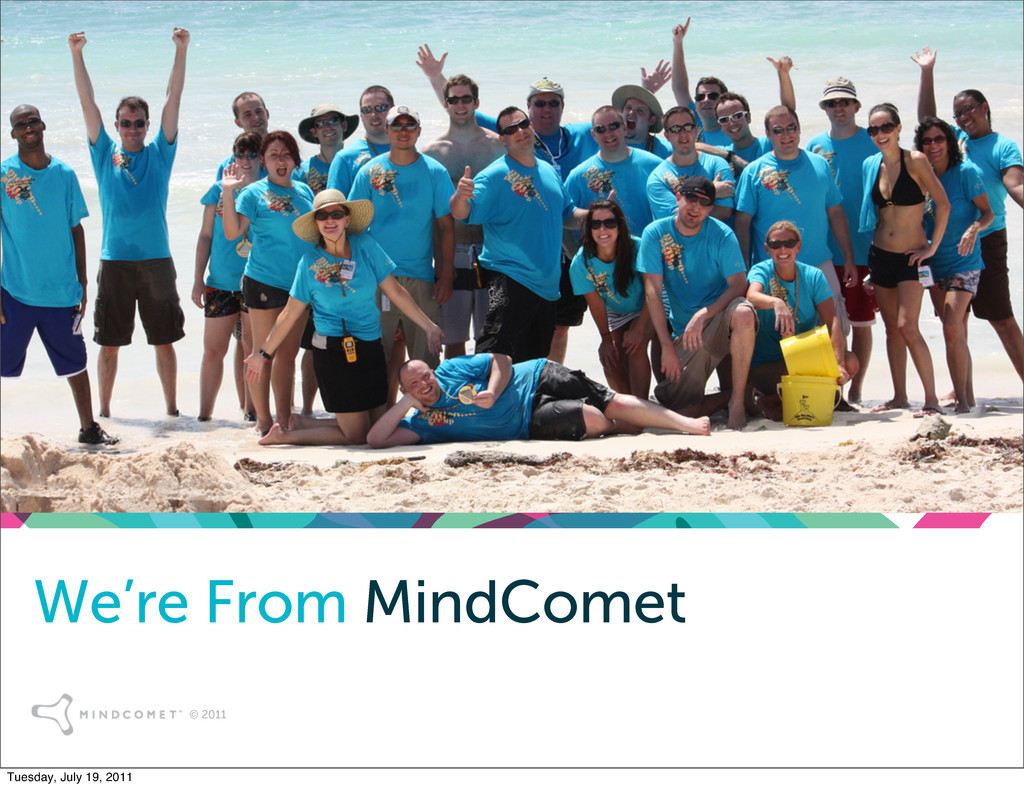 © 2011 We're From MindComet Tuesday, July 19, 2...
