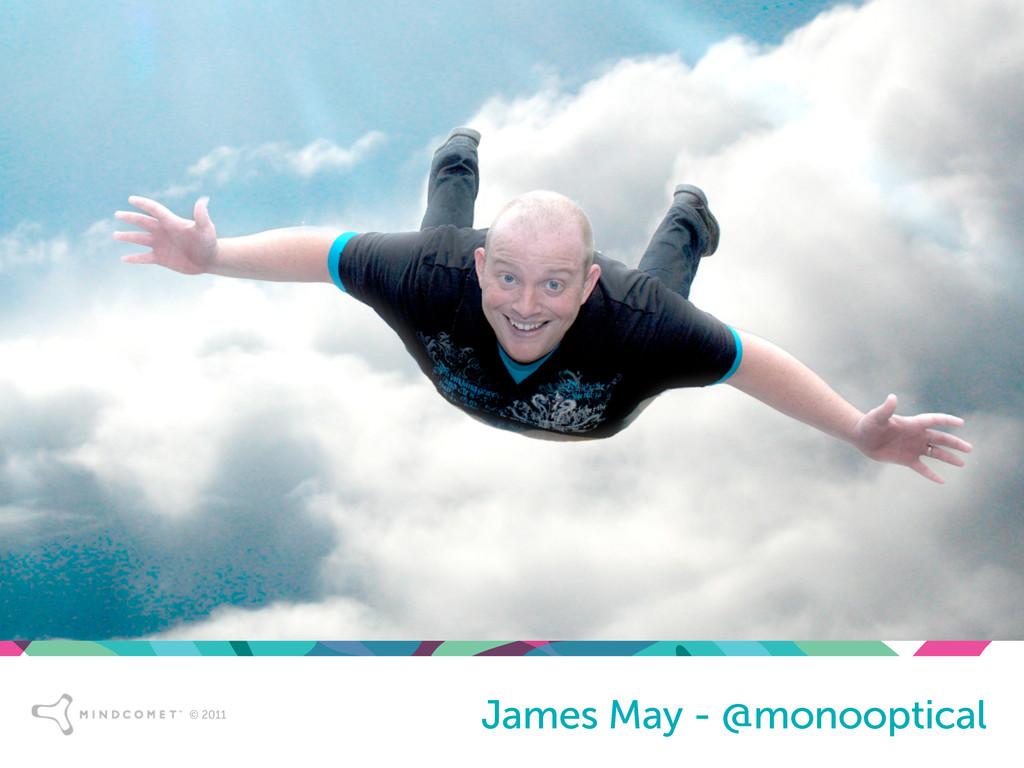 © 2011 James May - @monooptical