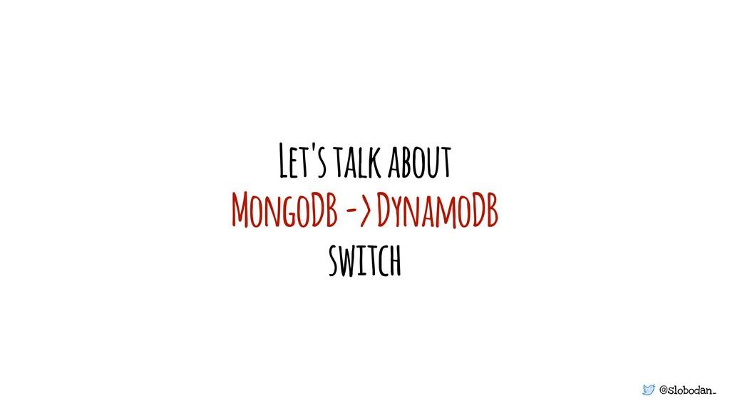 @slobodan_ Let's talk about MongoDB -> DynamoDB...