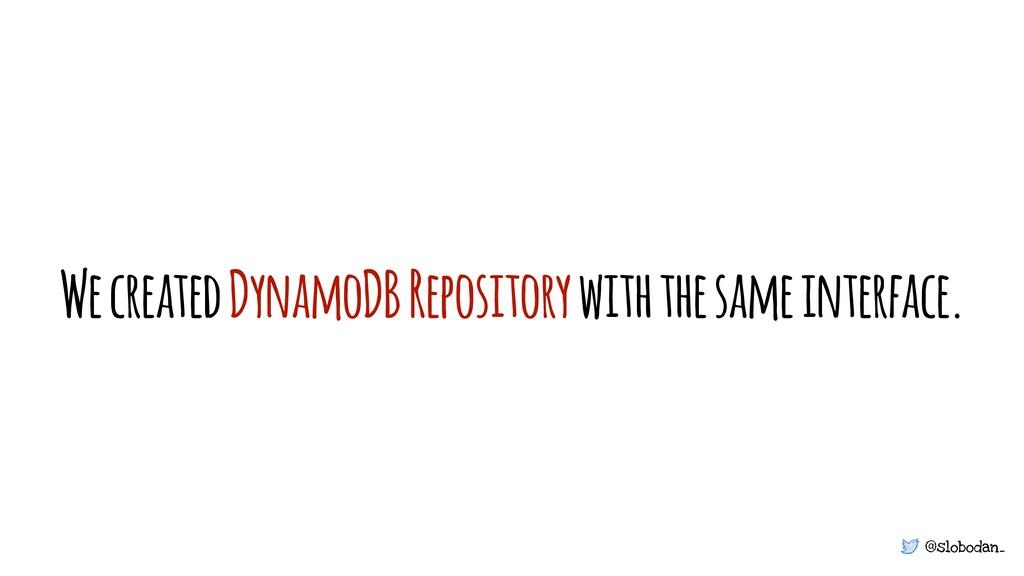 @slobodan_ We created DynamoDB Repository with ...