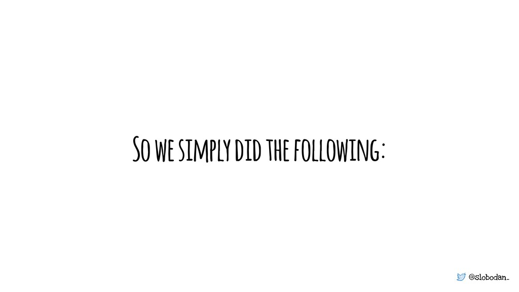 @slobodan_ So we simply did the following:
