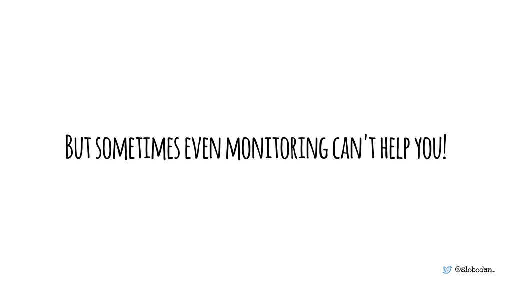 @slobodan_ But sometimes even monitoring can't ...