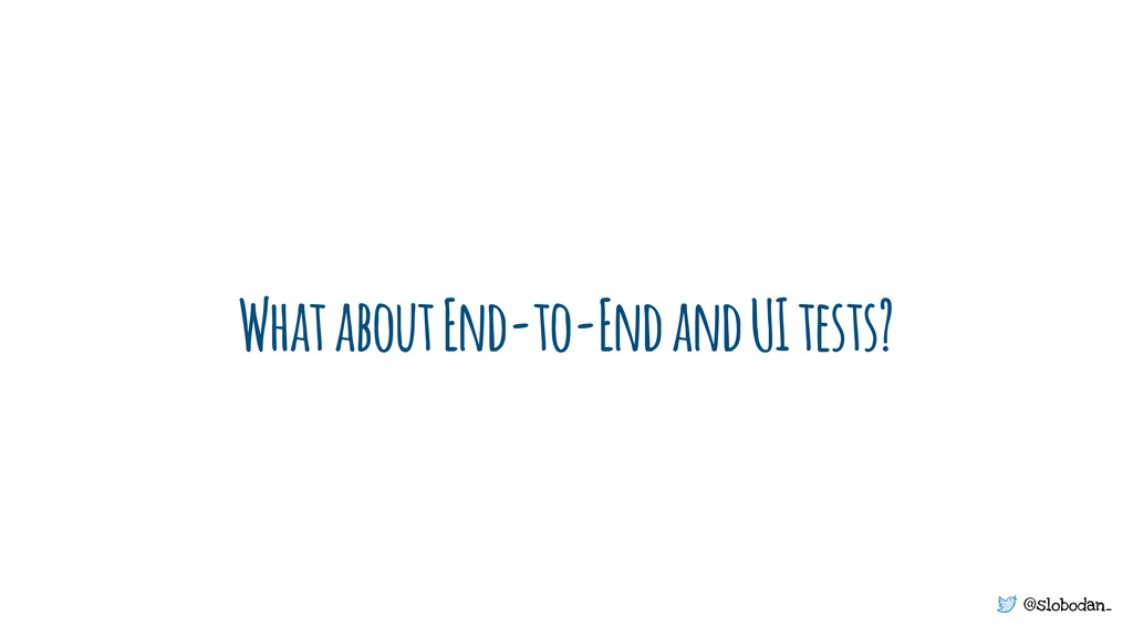 @slobodan_ What about End-to-End and UI tests?