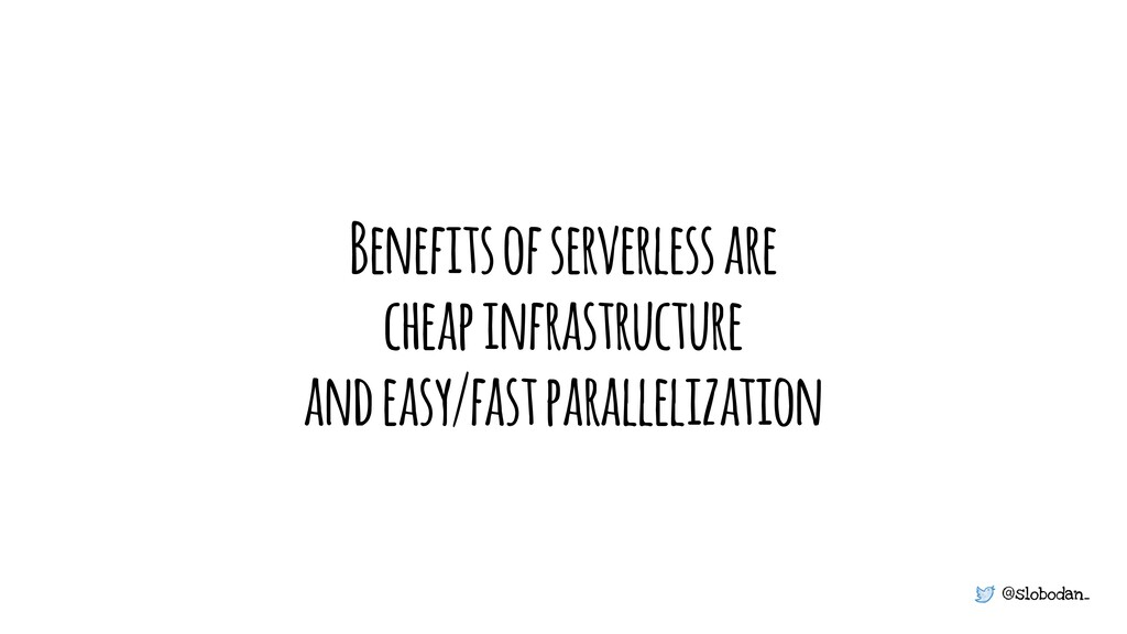 @slobodan_ Benefits of serverless are cheap inf...